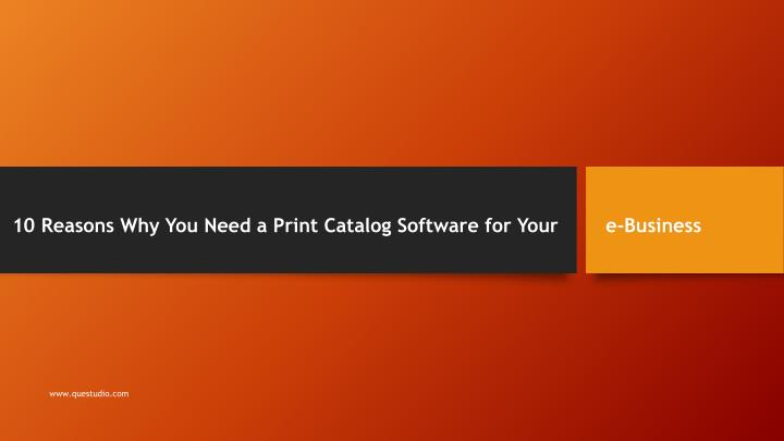 10 reasons why you need a print catalog software for your e business