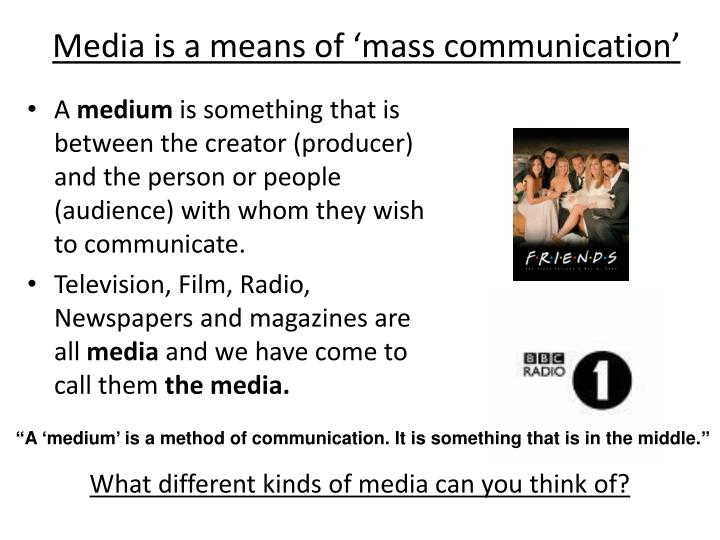 Media is a means of mass communication