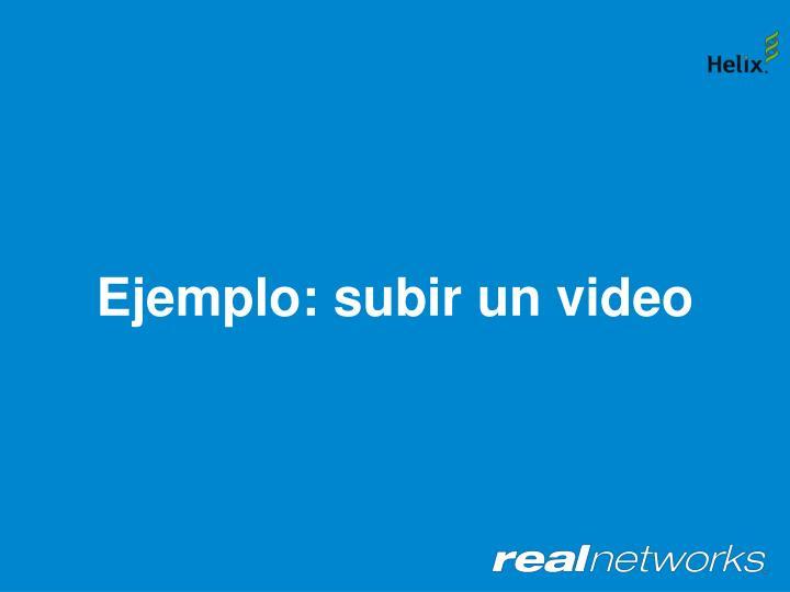 Ejemplo: subir un video