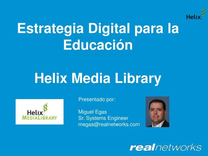 Estrategia digital para la educaci n helix media library