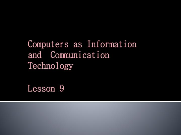 computers as information and communication technology lesson 9 n.