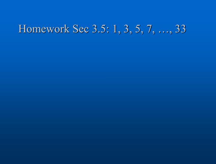 Homework Sec 3.5: 1, 3, 5, 7, …, 33