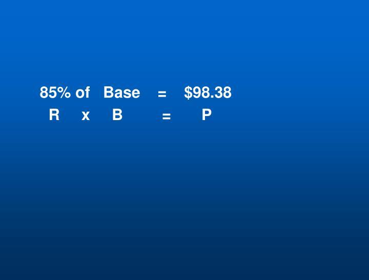 85% of   Base    =    $98.38
