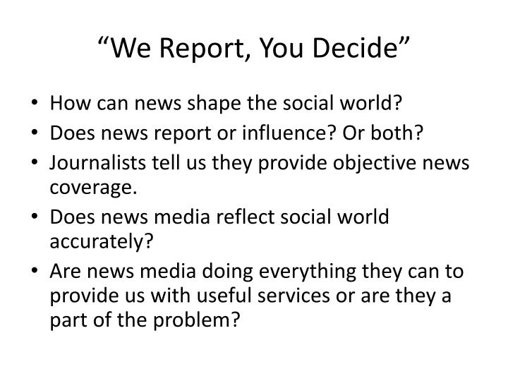 """We Report, You Decide"""
