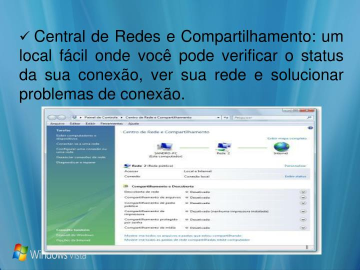 Central de Redes e Compartilhamento: um local fácil onde você pode verificar o status da sua conexão, ver sua rede e solucionar problemas de conexão.