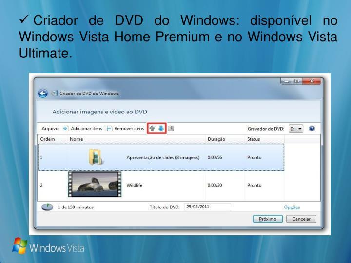 Criador de DVD do Windows: disponível no WindowsVista Home Premium e no WindowsVista