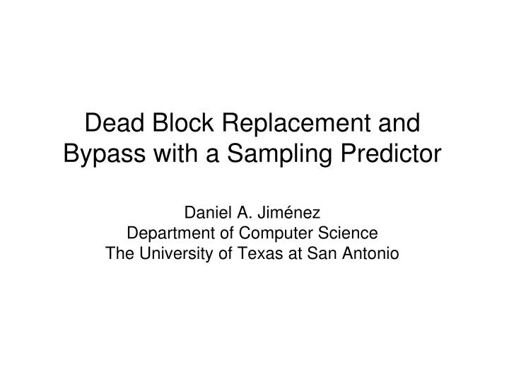 Dead Block Replacement and Bypass with a Sampling Predictor