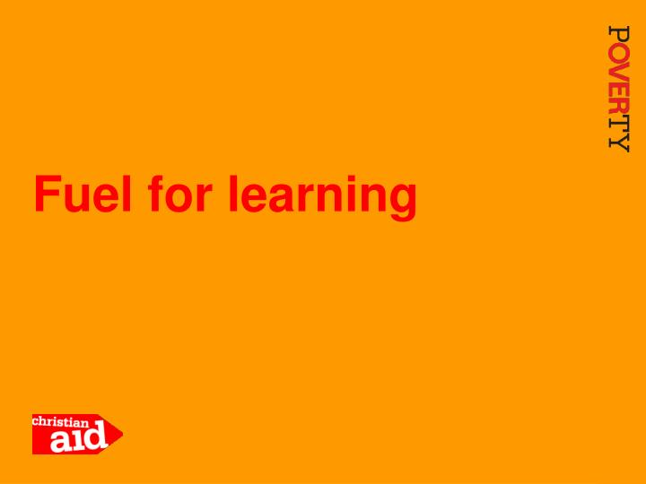 Fuel for learning