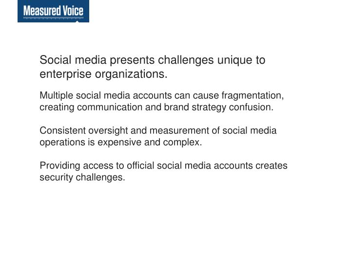Social media presents challenges unique to enterprise organizations.
