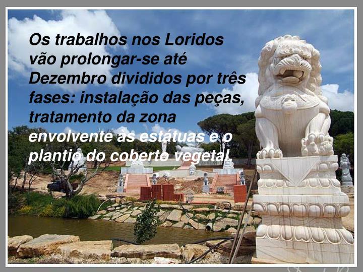 Os trabalhos nos Loridos vão prolongar-se até Dezembro divididos por três fases: instalação das peças, tratamento da zona