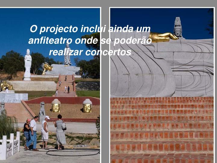 O projecto inclui ainda um anfiteatro onde se poderão realizar concertos