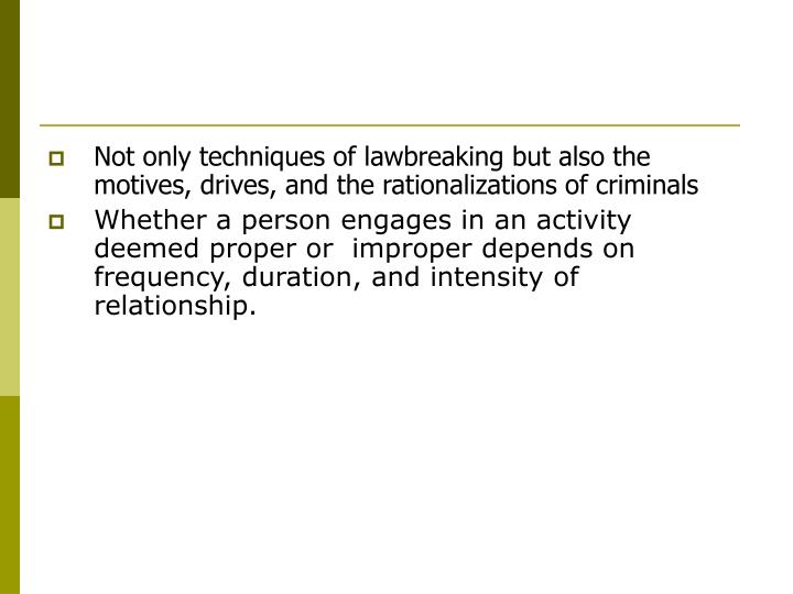 Not only techniques of lawbreaking but also the  motives, drives, and the rationalizations of criminals