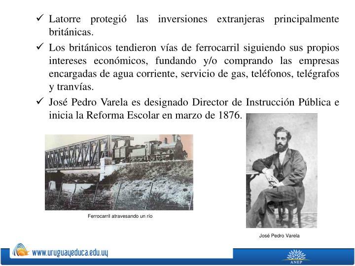 Latorre protegió las inversiones extranjeras principalmente británicas.