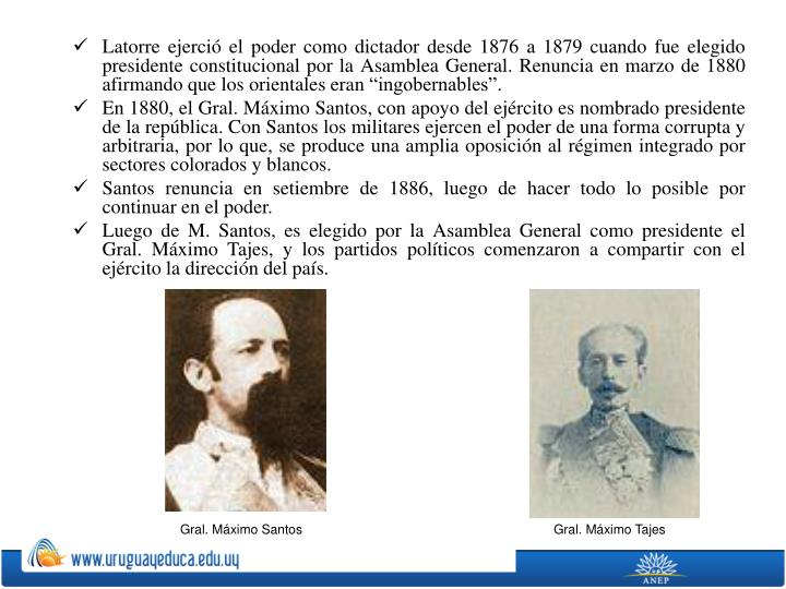 """Latorre ejerció el poder como dictador desde 1876 a 1879 cuando fue elegido presidente constitucional por la Asamblea General. Renuncia en marzo de 1880 afirmando que los orientales eran """"ingobernables""""."""