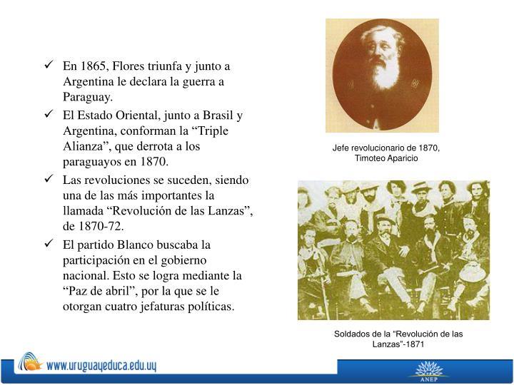 En 1865, Flores triunfa y junto a Argentina le declara la guerra a Paraguay.