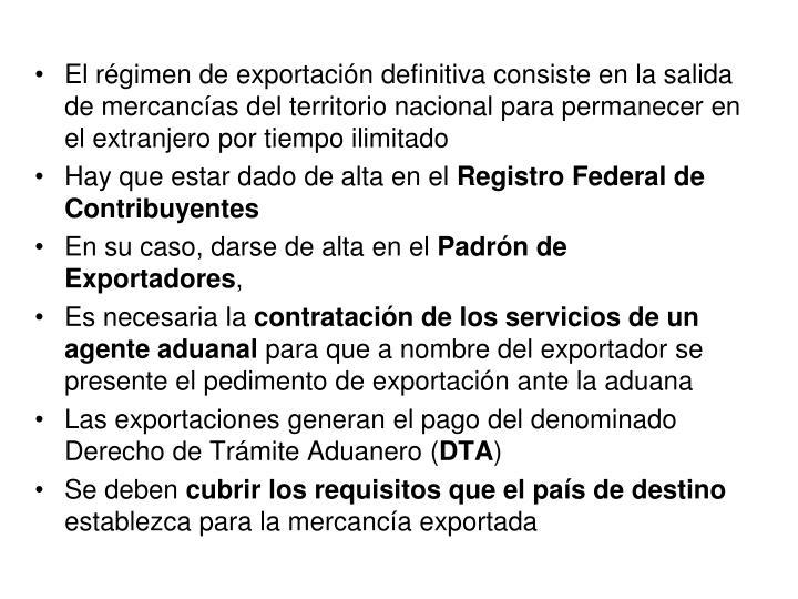 El régimen de exportación definitiva consiste en la salida de mercancías del territorio nacional para permanecer en el extranjero por tiempo ilimitado