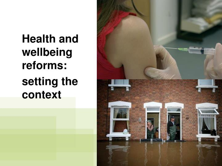 Health and wellbeing reforms:
