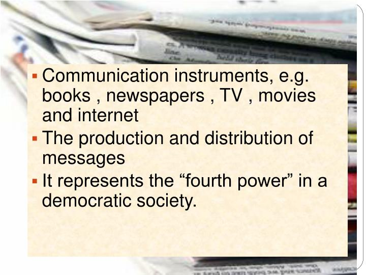 Communication instruments, e.g. books , newspapers , TV , movies and internet
