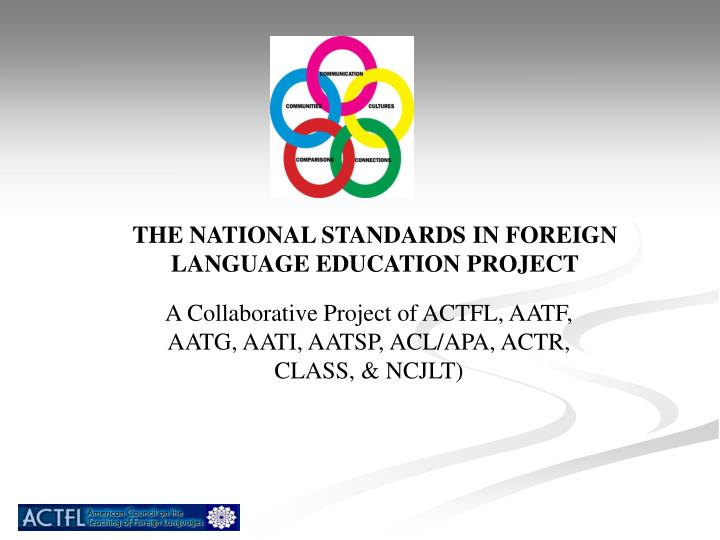 THE NATIONAL STANDARDS IN FOREIGN LANGUAGE EDUCATION PROJECT
