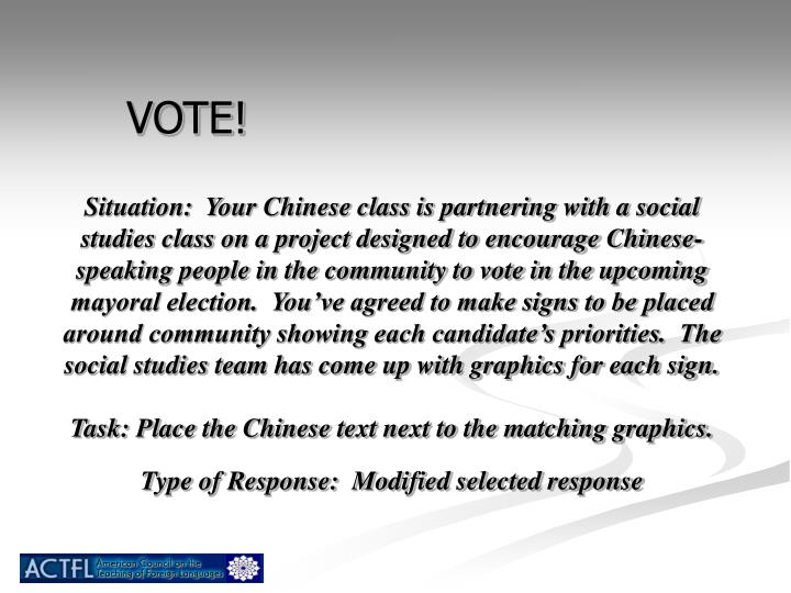 Situation:  Your Chinese class is partnering with a social studies class on a project designed to encourage Chinese-speaking people in the community to vote in the upcoming mayoral election.  You've agreed to make signs to be placed around community showing each candidate's priorities.  The social studies team has come up with graphics for each sign.