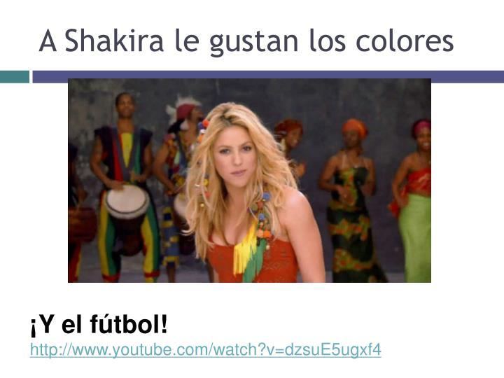 A Shakira le gustan los colores