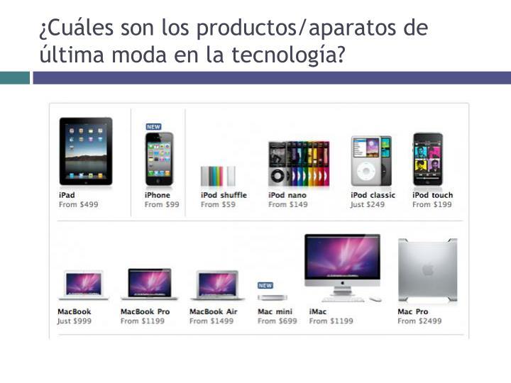 ¿Cuáles son los productos/aparatos de última moda en la tecnología?