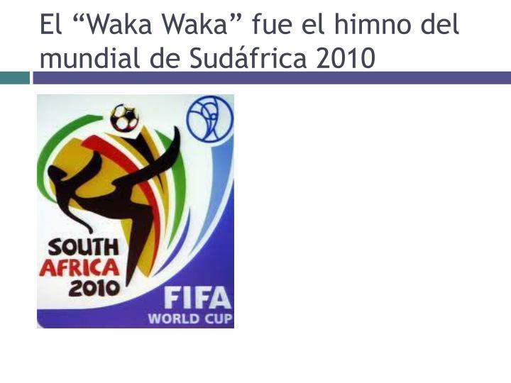 """El """"Waka Waka"""" fue el himno del mundial de Sudáfrica 2010"""