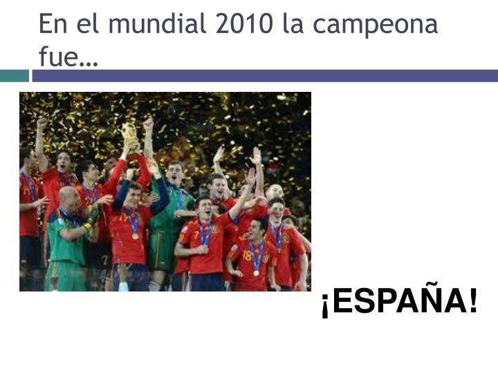 En el mundial 2010 la campeona fue…