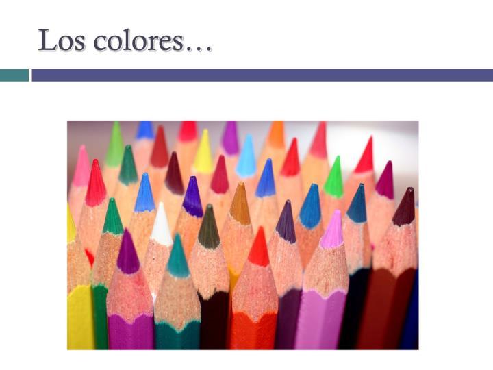 Los colores…