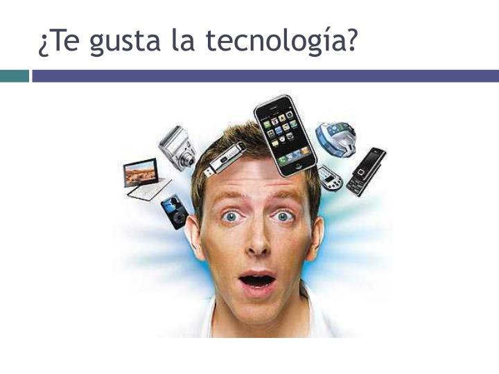 ¿Te gusta la tecnología?