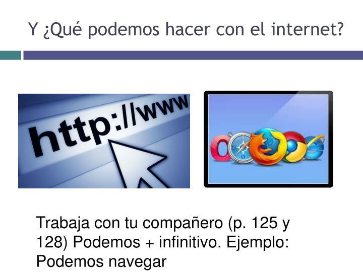 Y ¿Qué podemos hacer con el internet?