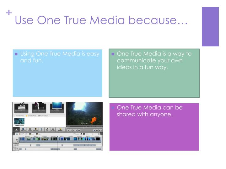 Use One True Media because…