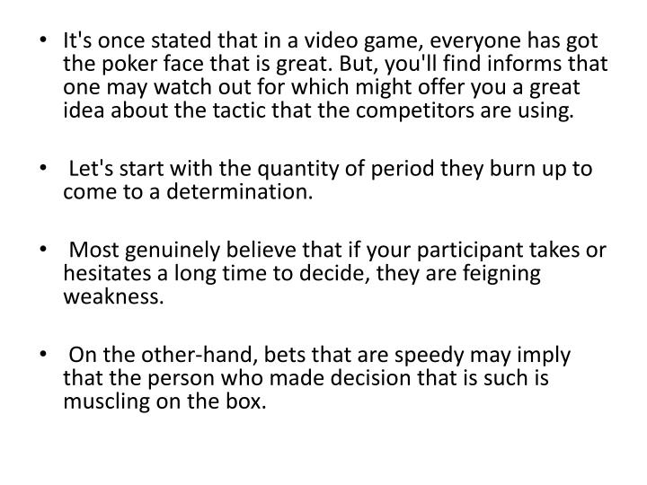 It's once stated that in a video game, everyone has got the poker face that is great. But, you'll fi...
