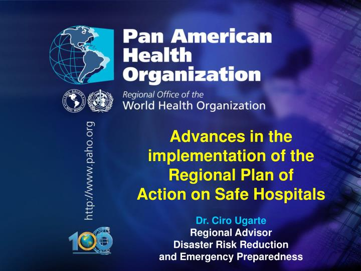 Advances in the implementation of the regional plan of action on safe hospitals dr ciro ugarte
