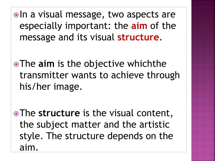 In a visual message, two aspects are especially important: the