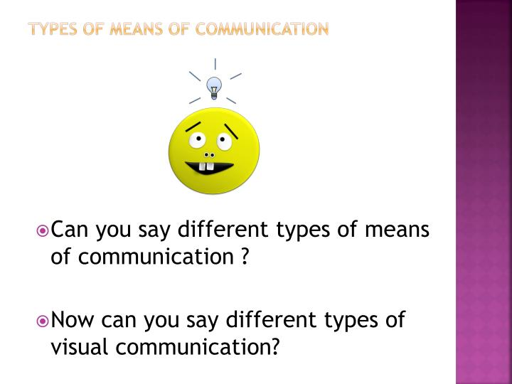 TYPES OF MEANS OF COMMUNICATION