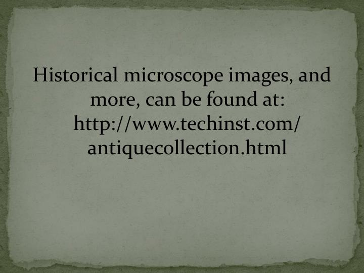 Historical microscope images, and more, can be found at: http://www.techinst.com/