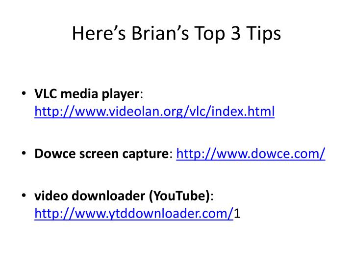 Here's Brian's Top 3 Tips