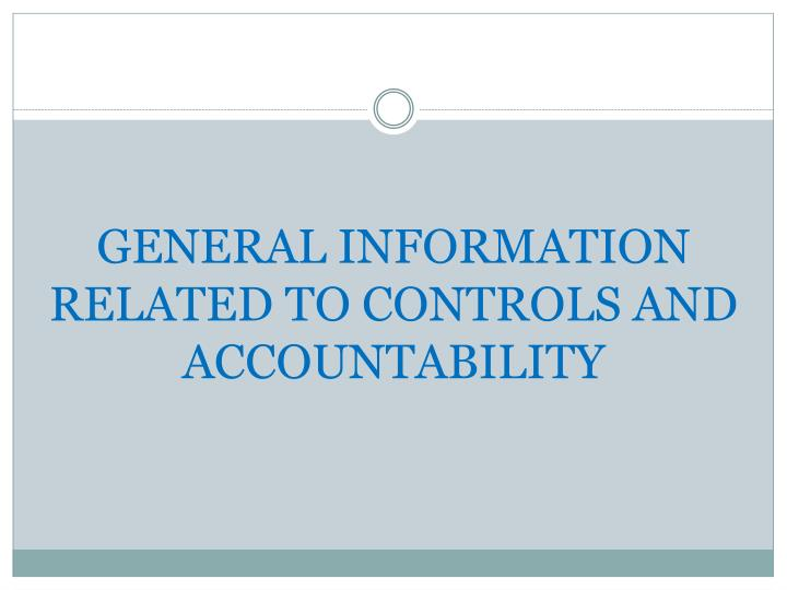 GENERAL INFORMATION RELATED TO CONTROLS AND ACCOUNTABILITY