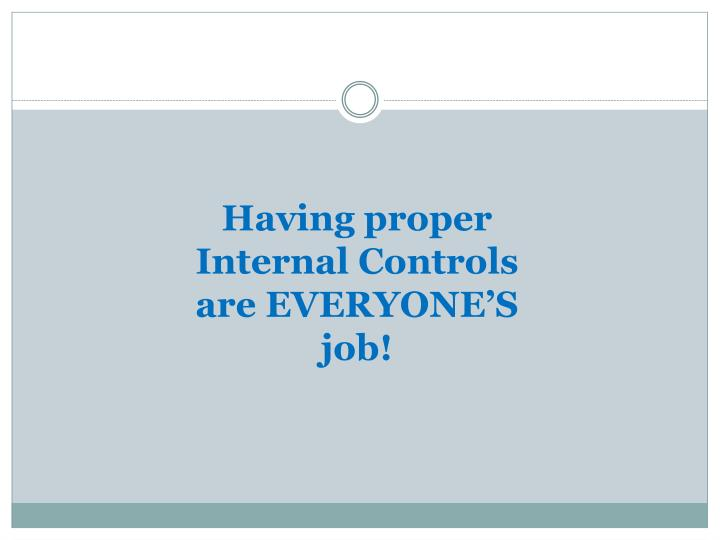 Having proper Internal Controls are EVERYONE'S job!