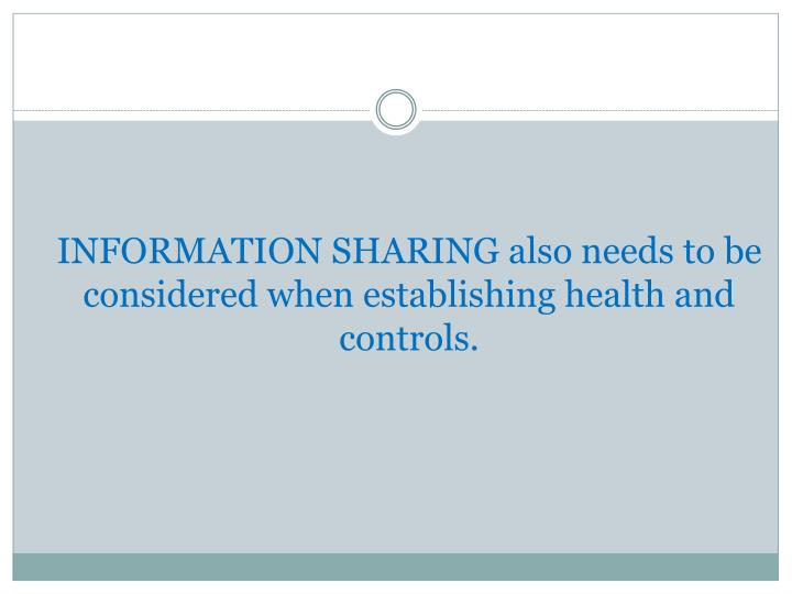 INFORMATION SHARING also needs to be considered when establishing health and controls.