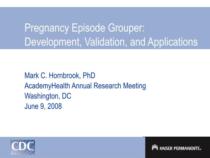 pregnancy episode grouper development validation and applications n.