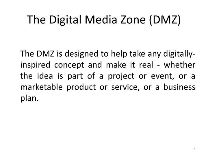 The Digital Media Zone (DMZ)