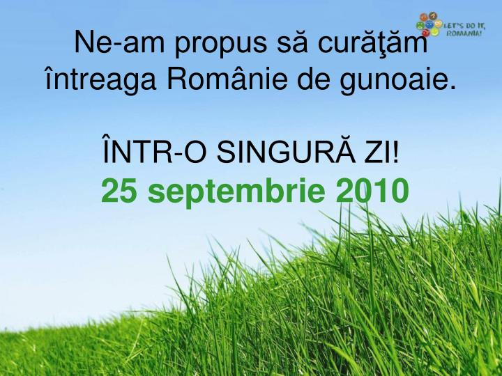Ne am propus s cur m ntreaga rom nie de gunoaie ntr o singur zi 25 septembrie 2010