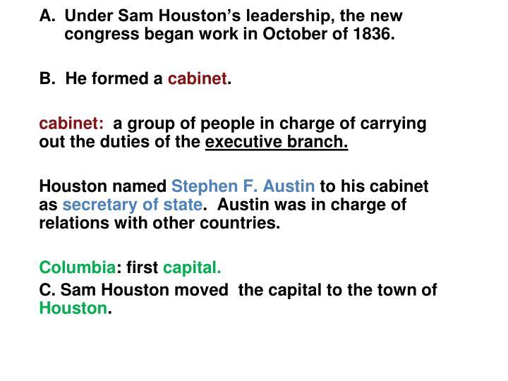 Under Sam Houston's leadership, the new congress began work in October of 1836.