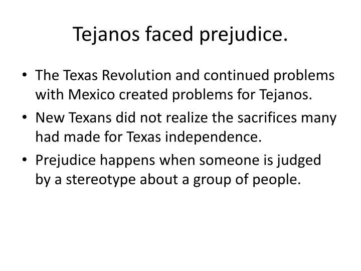 Tejanos faced prejudice.