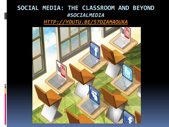 social media the classroom and beyond socialmedia http youtu be 57dzamaouxa n.