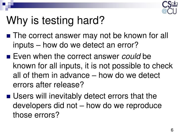 Why is testing hard?