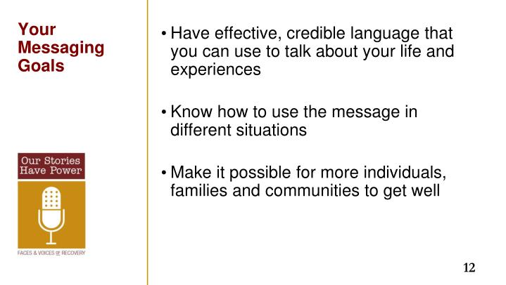 Have effective, credible language that you can use to talk about your life and experiences
