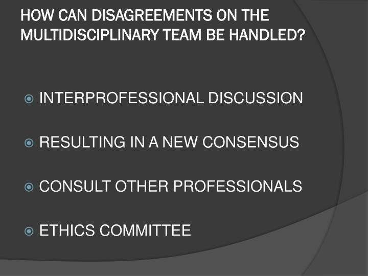 HOW CAN DISAGREEMENTS ON THE MULTIDISCIPLINARY TEAM BE HANDLED?